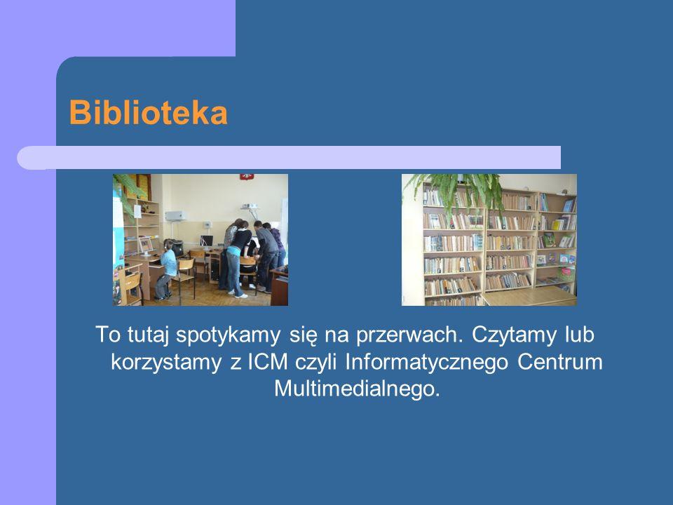 Biblioteka To tutaj spotykamy się na przerwach. Czytamy lub korzystamy z ICM czyli Informatycznego Centrum Multimedialnego.