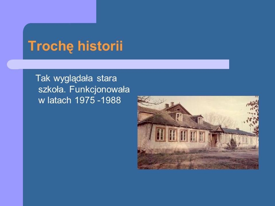 Trochę historii Tak wyglądała stara szkoła. Funkcjonowała w latach 1975 -1988