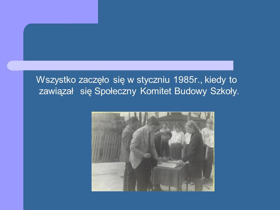 Wszystko zaczęło się w styczniu 1985r., kiedy to zawiązał się Społeczny Komitet Budowy Szkoły.