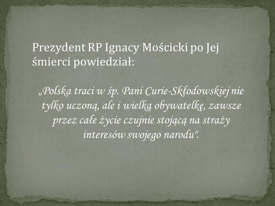 Prezydent RP Ignacy Mościcki po Jej śmierci powiedział: Polska traci w śp.