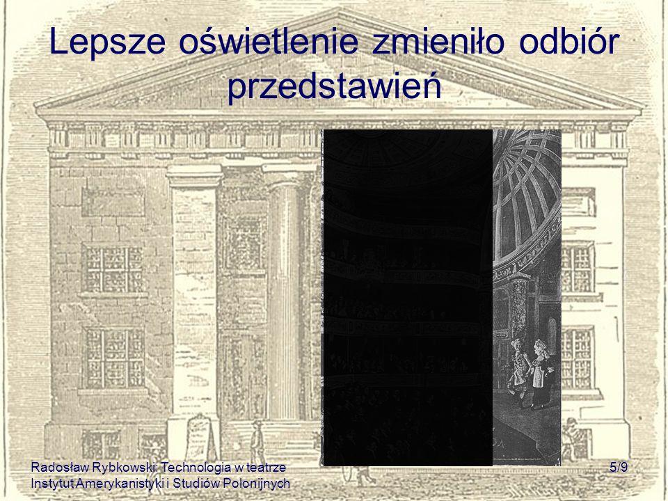 Radosław Rybkowski: Technologia w teatrze Instytut Amerykanistyki i Studiów Polonijnych 5/9 Lepsze oświetlenie zmieniło odbiór przedstawień