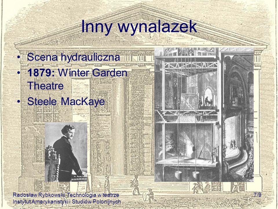 Radosław Rybkowski: Technologia w teatrze Instytut Amerykanistyki i Studiów Polonijnych 7/9 Inny wynalazek Scena hydrauliczna 1879: Winter Garden Thea
