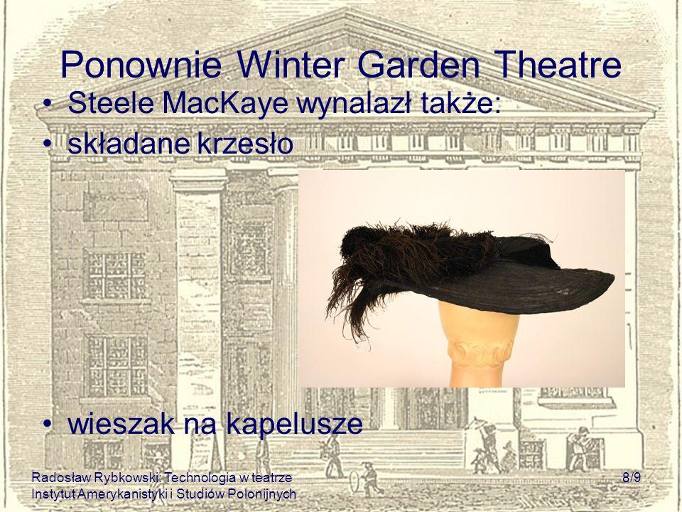 Radosław Rybkowski: Technologia w teatrze Instytut Amerykanistyki i Studiów Polonijnych 8/9 Ponownie Winter Garden Theatre Steele MacKaye wynalazł tak