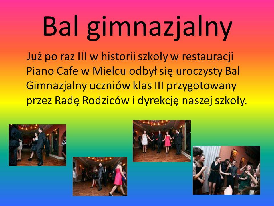 Bal gimnazjalny Już po raz III w historii szkoły w restauracji Piano Cafe w Mielcu odbył się uroczysty Bal Gimnazjalny uczniów klas III przygotowany przez Radę Rodziców i dyrekcję naszej szkoły.