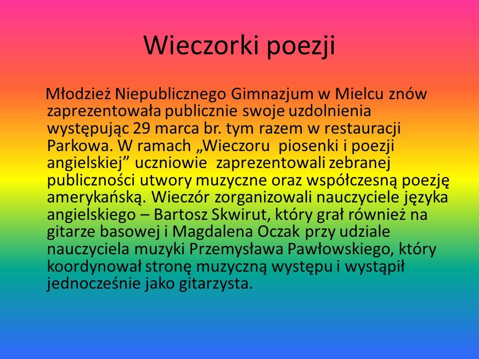 Wieczorki poezji Młodzież Niepublicznego Gimnazjum w Mielcu znów zaprezentowała publicznie swoje uzdolnienia występując 29 marca br. tym razem w resta