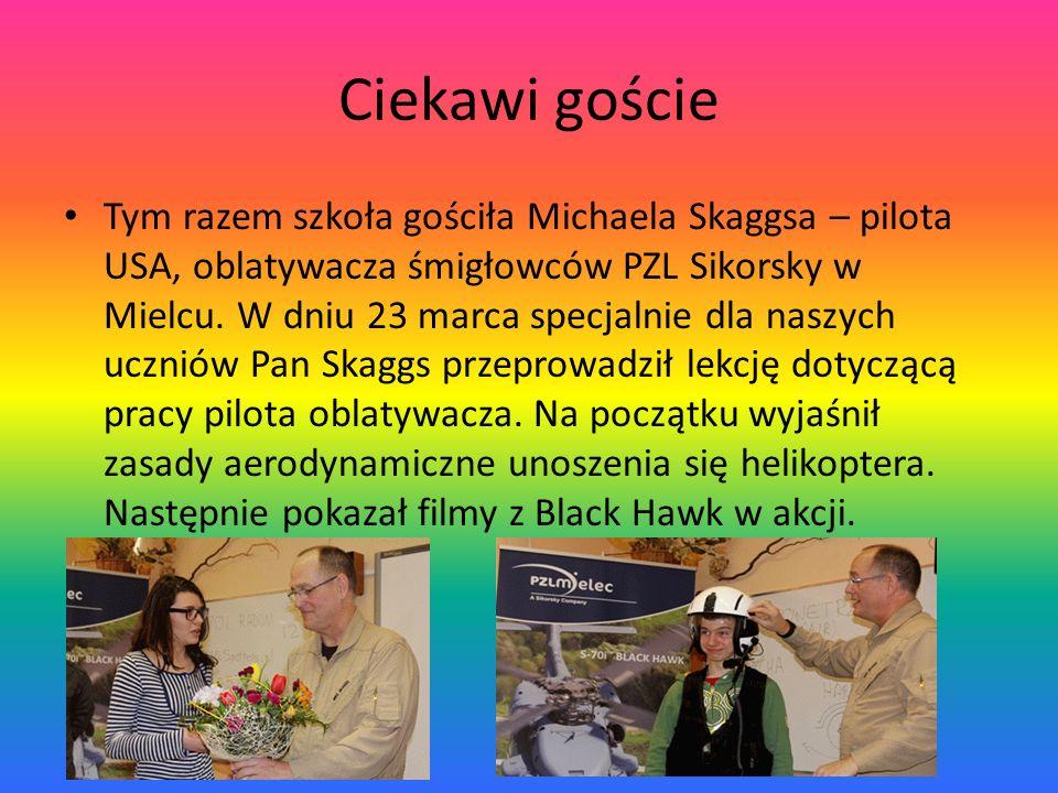 Ciekawi goście Tym razem szkoła gościła Michaela Skaggsa – pilota USA, oblatywacza śmigłowców PZL Sikorsky w Mielcu.