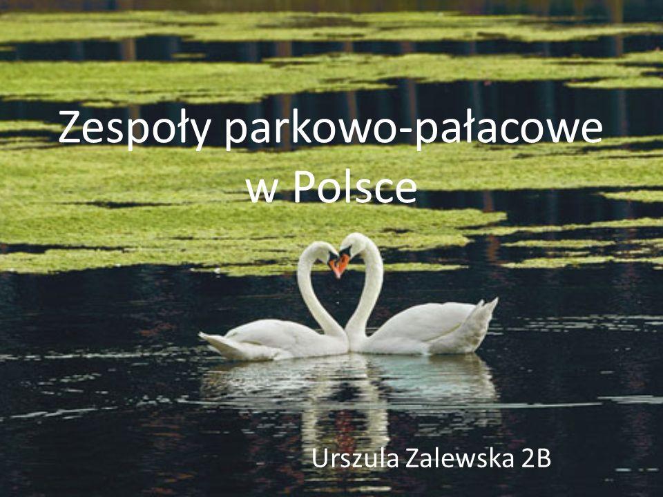 Zespoły parkowo-pałacowe w Polsce Urszula Zalewska 2B