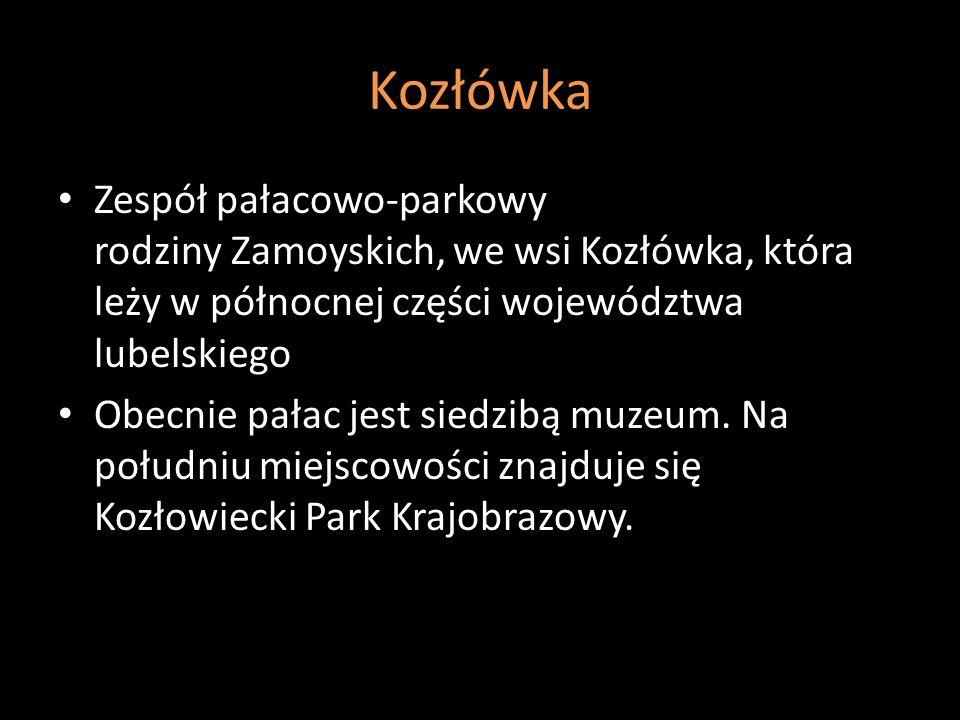 Kozłówka Zespół pałacowo-parkowy rodziny Zamoyskich, we wsi Kozłówka, która leży w północnej części województwa lubelskiego Obecnie pałac jest siedzib