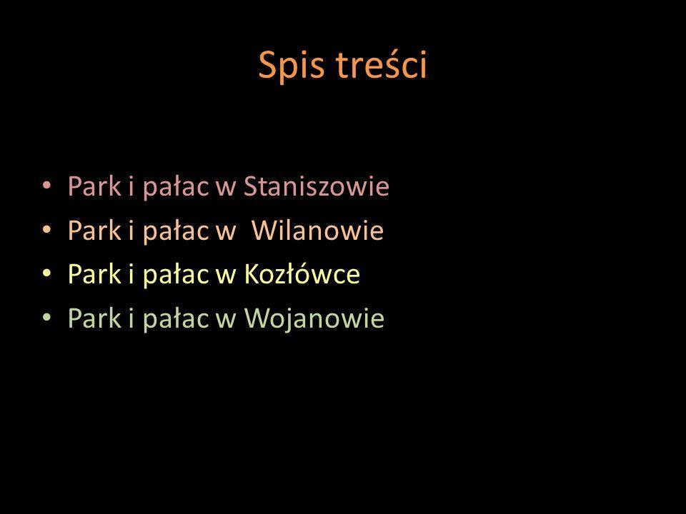 Spis treści Park i pałac w Staniszowie Park i pałac w Wilanowie Park i pałac w Kozłówce Park i pałac w Wojanowie