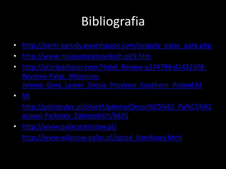 Bibliografia http://parki-ogrody.awardspace.com/zespoly_palac_park.php http://www.muzeumzamoyskich.pl/9.htm http://pl.tripadvisor.com/Hotel_Review-g27