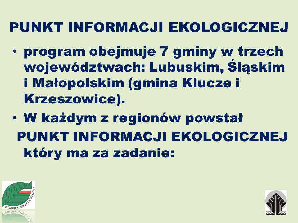 PUNKT INFORMACJI EKOLOGICZNEJ program obejmuje 7 gminy w trzech województwach: Lubuskim, Śląskim i Małopolskim (gmina Klucze i Krzeszowice). W każdym