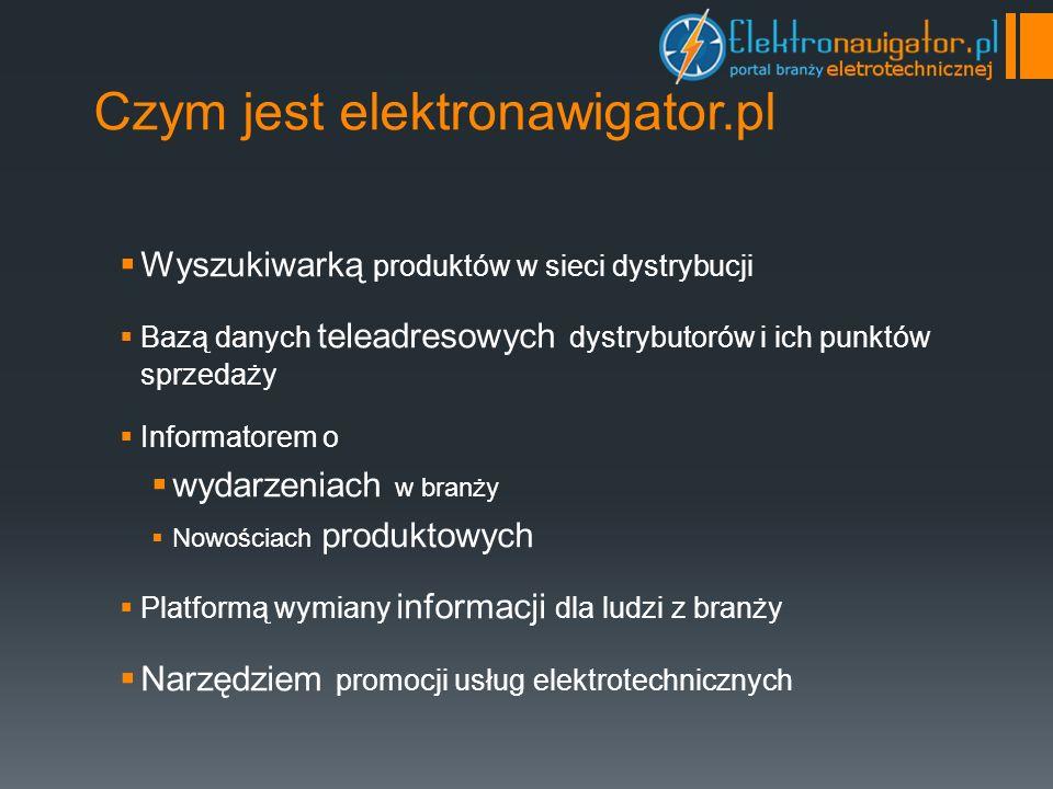 Czym jest elektronawigator.pl Wyszukiwarką produktów w sieci dystrybucji Bazą danych teleadresowych dystrybutorów i ich punktów sprzedaży Informatorem o wydarzeniach w branży Nowościach produktowych Platformą wymiany informacji dla ludzi z branży Narzędziem promocji usług elektrotechnicznych