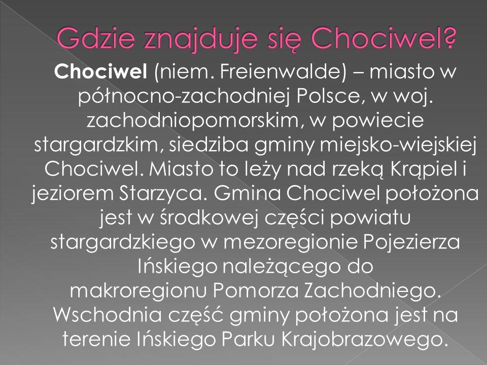 Chociwel (niem. Freienwalde) – miasto w północno-zachodniej Polsce, w woj. zachodniopomorskim, w powiecie stargardzkim, siedziba gminy miejsko-wiejski
