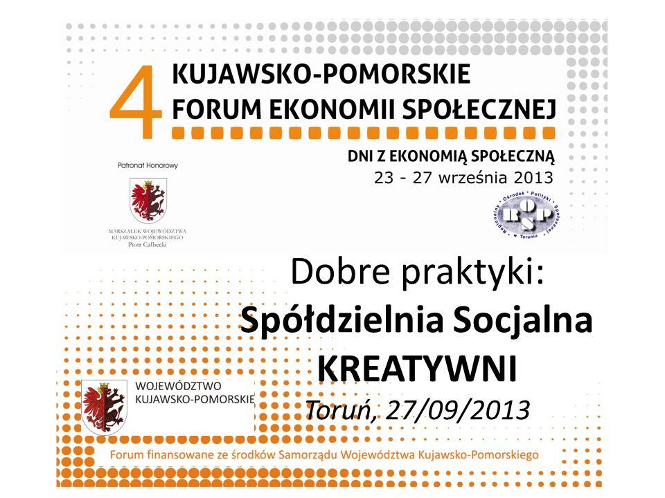 Dobre praktyki: Spółdzielnia Socjalna KREATYWNI Toruń, 27/09/2013 Organizator