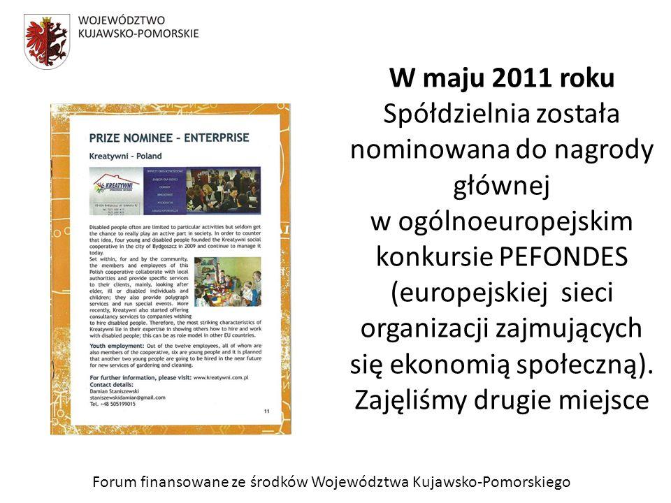 Forum finansowane ze środków Województwa Kujawsko-Pomorskiego W maju 2011 roku Spółdzielnia została nominowana do nagrody głównej w ogólnoeuropejskim konkursie PEFONDES (europejskiej sieci organizacji zajmujących się ekonomią społeczną).