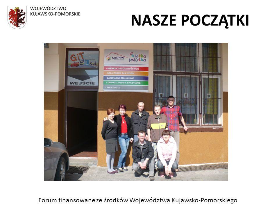 Forum finansowane ze środków Województwa Kujawsko-Pomorskiego NASZE POCZĄTKI