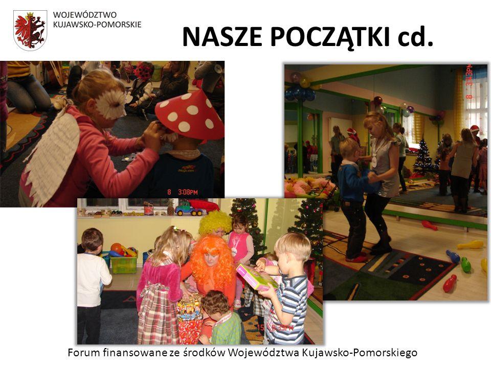 Forum finansowane ze środków Województwa Kujawsko-Pomorskiego NASZE POCZĄTKI cd.