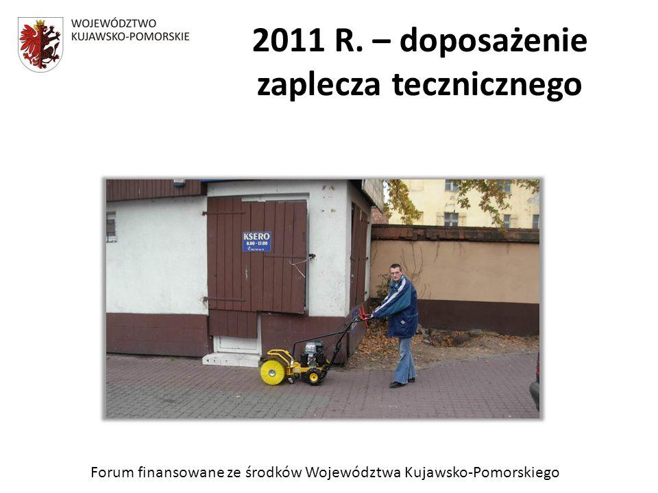 Forum finansowane ze środków Województwa Kujawsko-Pomorskiego 2011 R. – doposażenie zaplecza tecznicznego