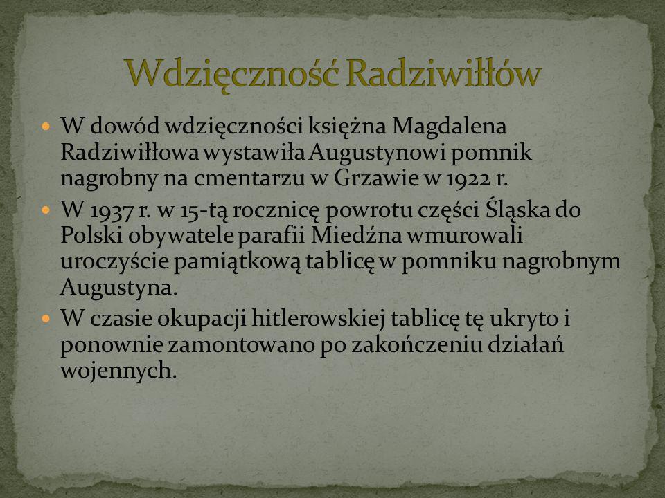 W dowód wdzięczności księżna Magdalena Radziwiłłowa wystawiła Augustynowi pomnik nagrobny na cmentarzu w Grzawie w 1922 r. W 1937 r. w 15-tą rocznicę