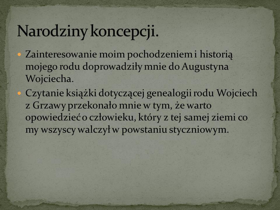 Zainteresowanie moim pochodzeniem i historią mojego rodu doprowadziły mnie do Augustyna Wojciecha. Czytanie książki dotyczącej genealogii rodu Wojciec