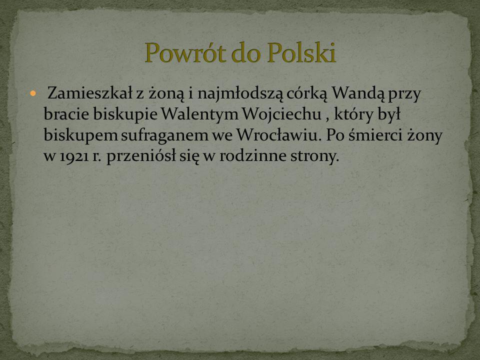 Zamieszkał z żoną i najmłodszą córką Wandą przy bracie biskupie Walentym Wojciechu, który był biskupem sufraganem we Wrocławiu. Po śmierci żony w 1921