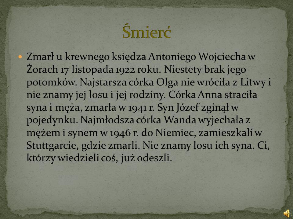 Zmarł u krewnego księdza Antoniego Wojciecha w Żorach 17 listopada 1922 roku. Niestety brak jego potomków. Najstarsza córka Olga nie wróciła z Litwy i