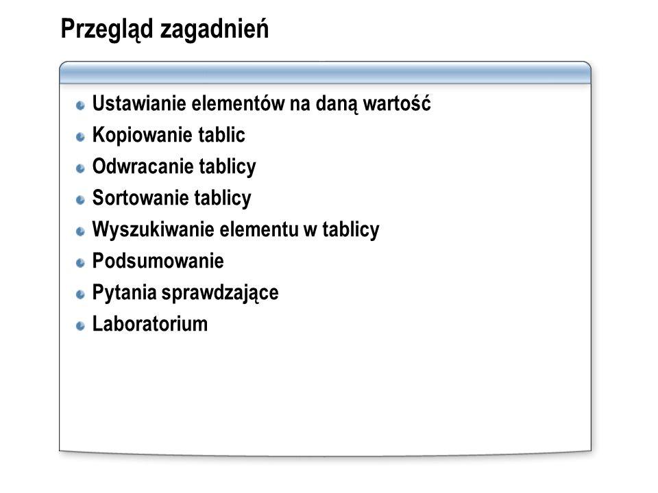 Przegląd zagadnień Ustawianie elementów na daną wartość Kopiowanie tablic Odwracanie tablicy Sortowanie tablicy Wyszukiwanie elementu w tablicy Podsum