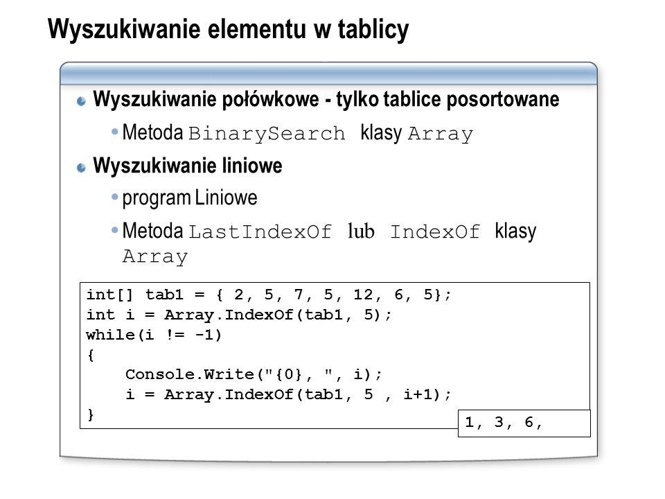 Wyszukiwanie elementu w tablicy Wyszukiwanie połówkowe - tylko tablice posortowane Metoda BinarySearch klasy Array Wyszukiwanie liniowe program Liniow