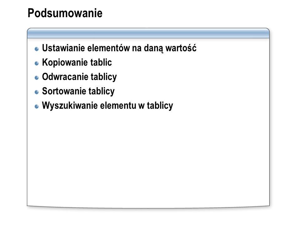 Podsumowanie Ustawianie elementów na daną wartość Kopiowanie tablic Odwracanie tablicy Sortowanie tablicy Wyszukiwanie elementu w tablicy