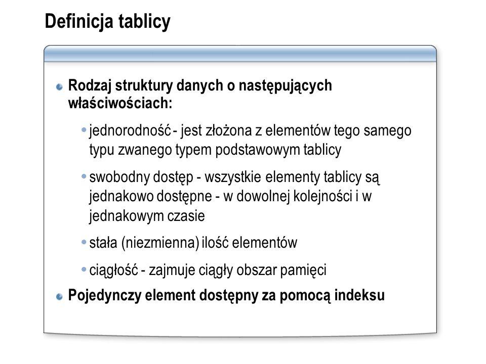 Definicja tablicy Rodzaj struktury danych o następujących właściwościach: jednorodność - jest złożona z elementów tego samego typu zwanego typem podst