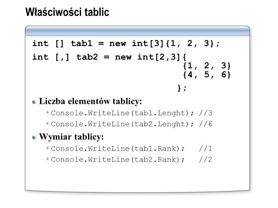 Właściwości tablic int [] tab1 = new int[3]{1, 2, 3}; int [,] tab2 = new int[2,3]{ {1, 2, 3} {4, 5, 6} }; Liczba elementów tablicy: Console.WriteLine(