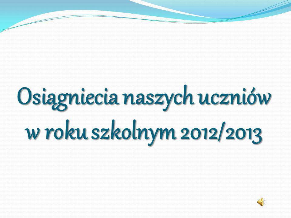 Osiągniecia naszych uczniów w roku szkolnym 2012/2013