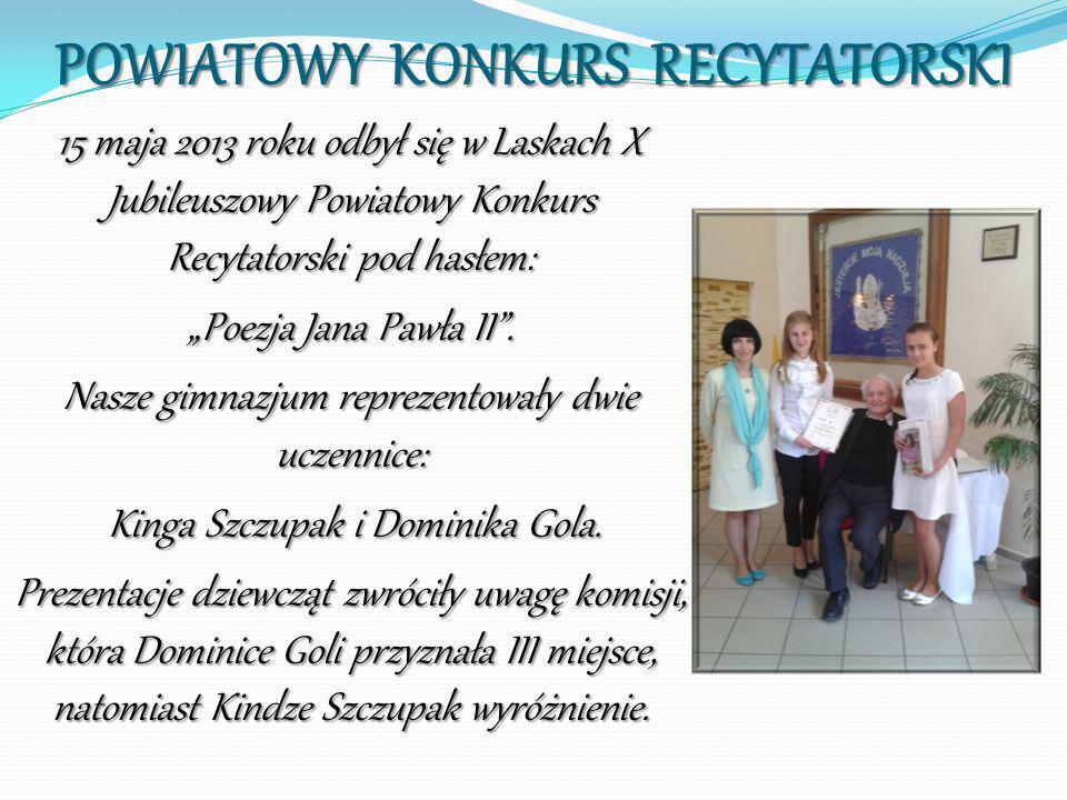 POWIATOWY KONKURS RECYTATORSKI 15 maja 2013 roku odbył się w Laskach X Jubileuszowy Powiatowy Konkurs Recytatorski pod hasłem: Poezja Jana Pawła II. N