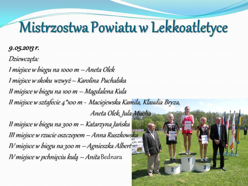 Mistrzostwa Powiatu w Lekkoatletyce 9.05.2013 r. Dziewczęta: I miejsce w biegu na 1000 m – Aneta Olek I miejsce w skoku wzwyż – Karolina Puchalska II