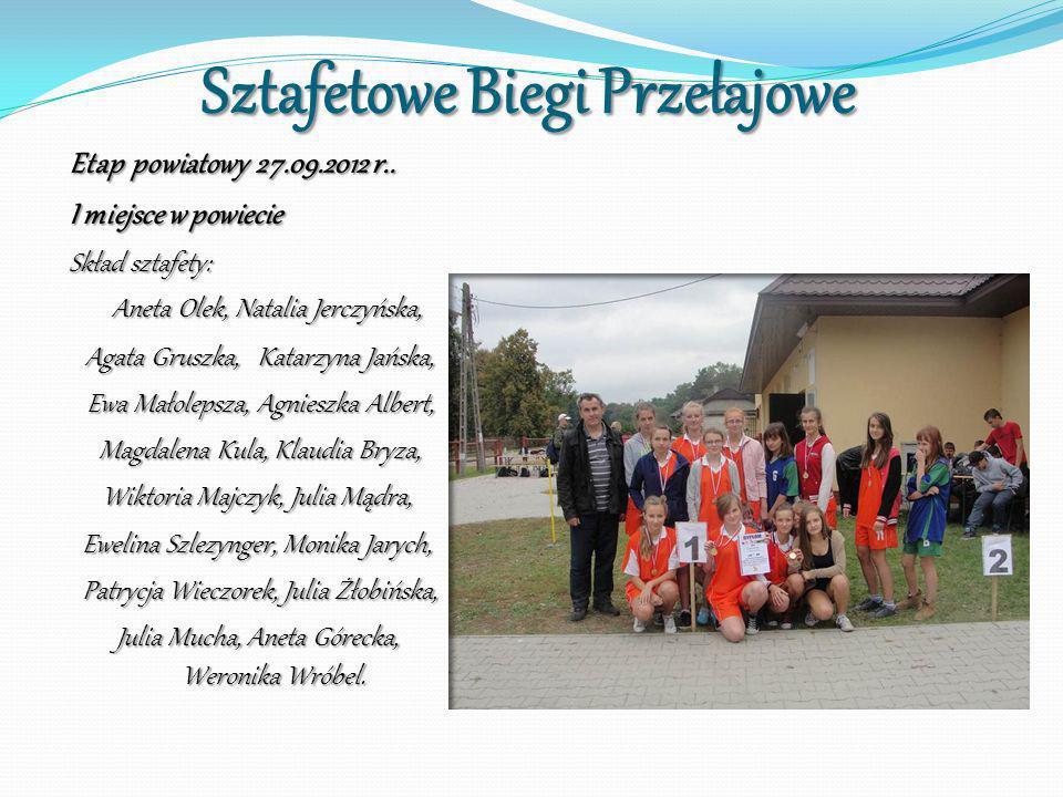 Sztafetowe Biegi Przełajowe Etap powiatowy 27.09.2012 r.. I miejsce w powiecie Skład sztafety: Aneta Olek, Natalia Jerczyńska, Aneta Olek, Natalia Jer