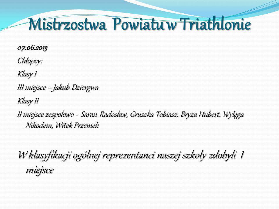 Mistrzostwa Powiatu w Triathlonie 07.06.2013Chłopcy: Klasy I III miejsce – Jakub Dziergwa Klasy II II miejsce zespołowo - Saran Radosław, Gruszka Tobi