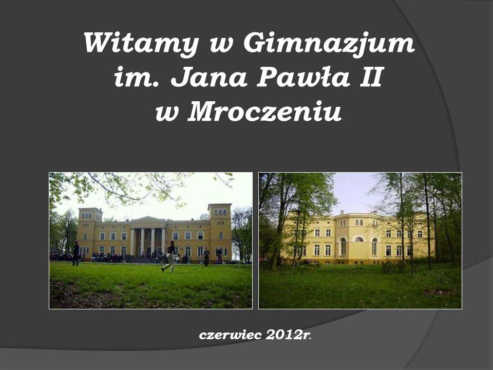 Witamy w Gimnazjum im. Jana Pawła II w Mroczeniu czerwiec 2012r.