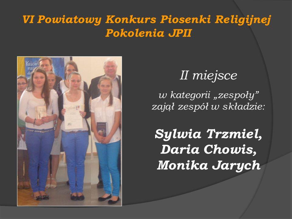 VI Powiatowy Konkurs Piosenki Religijnej Pokolenia JPII II miejsce w kategorii zespoły zajął zespół w składzie: Sylwia Trzmiel, Daria Chowis, Monika J