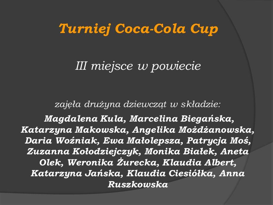 Turniej Coca-Cola Cup III miejsce w powiecie zajęła drużyna dziewcząt w składzie: Magdalena Kula, Marcelina Biegańska, Katarzyna Makowska, Angelika Mo