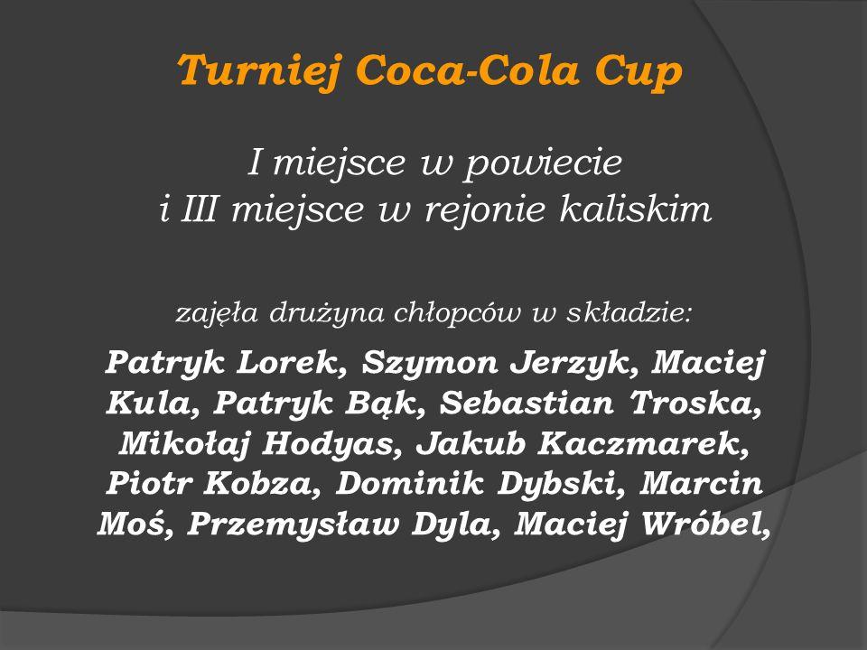 Turniej Coca-Cola Cup I miejsce w powiecie i III miejsce w rejonie kaliskim zajęła drużyna chłopców w składzie: Patryk Lorek, Szymon Jerzyk, Maciej Ku