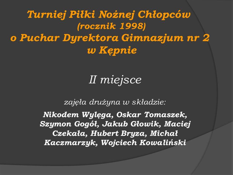 Turniej Piłki Nożnej Chłopców (rocznik 1998) o Puchar Dyrektora Gimnazjum nr 2 w Kępnie II miejsce zajęła drużyna w składzie: Nikodem Wylęga, Oskar To