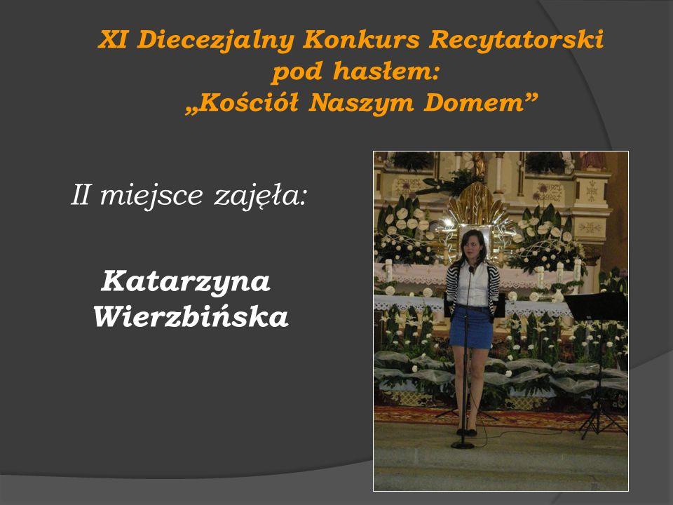 XI Diecezjalny Konkurs Recytatorski pod hasłem: Kościół Naszym Domem II miejsce zajęła: Katarzyna Wierzbińska