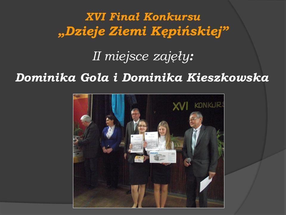 XVI Finał Konkursu Dzieje Ziemi Kępińskiej II miejsce zajęły : Dominika Gola i Dominika Kieszkowska