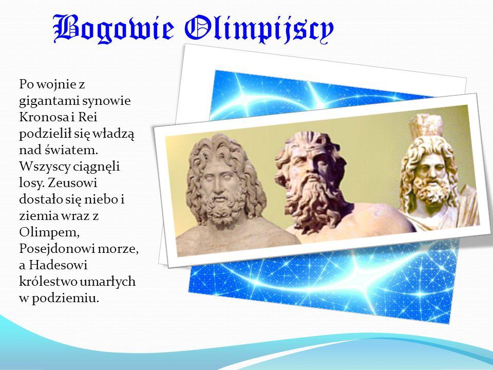 Bogowie Olimpijscy Po wojnie z gigantami synowie Kronosa i Rei podzielił się władzą nad światem. Wszyscy ciągnęli losy. Zeusowi dostało się niebo i zi