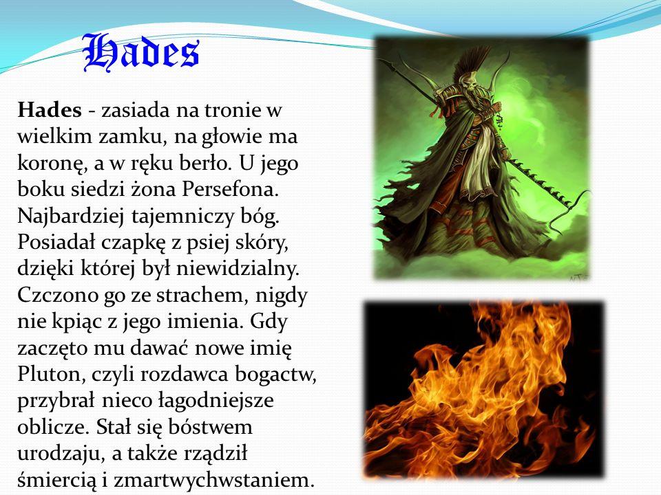 Hades Hades - zasiada na tronie w wielkim zamku, na głowie ma koronę, a w ręku berło. U jego boku siedzi żona Persefona. Najbardziej tajemniczy bóg. P