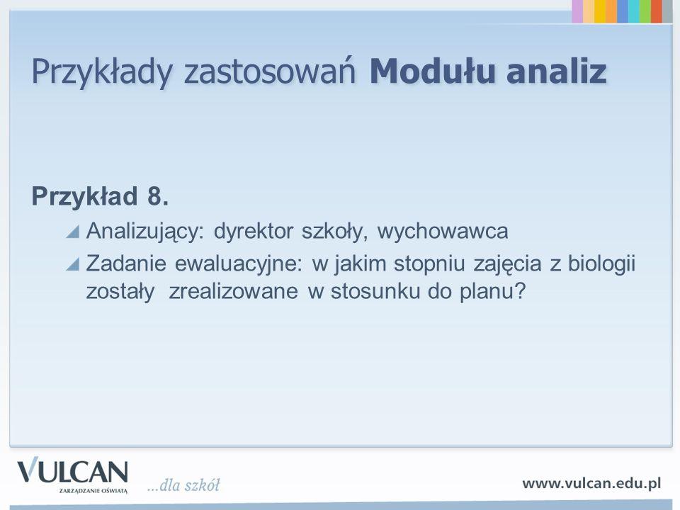 Przykłady zastosowań Modułu analiz Przykład 8. Analizujący: dyrektor szkoły, wychowawca Zadanie ewaluacyjne: w jakim stopniu zajęcia z biologii został
