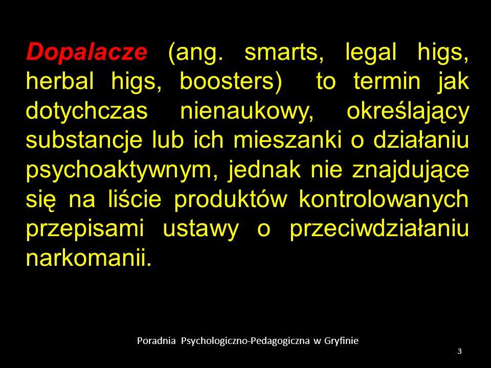 Poradnia Psychologiczno-Pedagogiczna w Gryfinie Dopalacze (ang. smarts, legal higs, herbal higs, boosters) to termin jak dotychczas nienaukowy, określ