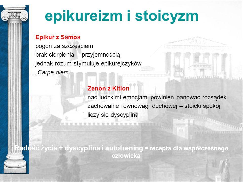 epikureizm i stoicyzm Epikur z Samos pogoń za szczęściem brak cierpienia – przyjemnością jednak rozum stymuluje epikurejczyków Carpe diem Zenon z Kiti