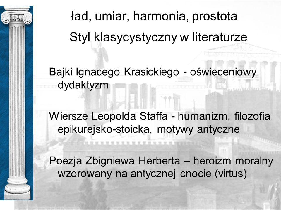 Styl klasycystyczny w literaturze Bajki Ignacego Krasickiego - oświeceniowy dydaktyzm Wiersze Leopolda Staffa - humanizm, filozofia epikurejsko-stoick