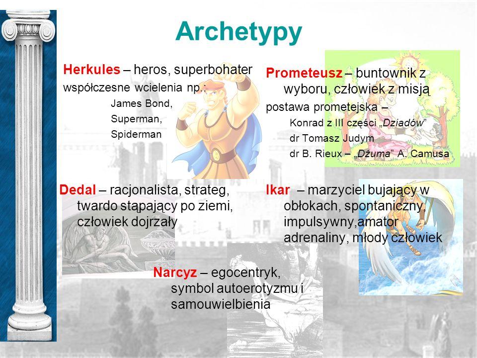 Archetypy Herkules – heros, superbohater współczesne wcielenia np.: James Bond, Superman, Spiderman Prometeusz – buntownik z wyboru, człowiek z misją